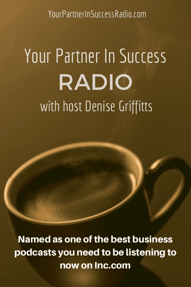 Your Partner In Success Radio with Host Denise Griffitts